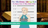PDF [DOWNLOAD] The Hilla-Crimes Coloring Book: The Hilarious Crimes of Hillary Rodham Clinton!