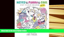 PDF [DOWNLOAD] Weird   Funny   Cool Stuff to Color and Draw!: For Kids   Cool Adults BOOK ONLINE