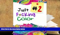 BEST PDF  Just F*ing Color 2: The Adult Coloring Book of Hidden Swear Words, Curse Words