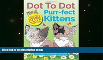 BEST PDF  Dot To Dot Purr-fect Kittens: Absolutely Adorable Cute Kittens to Complete and Colour