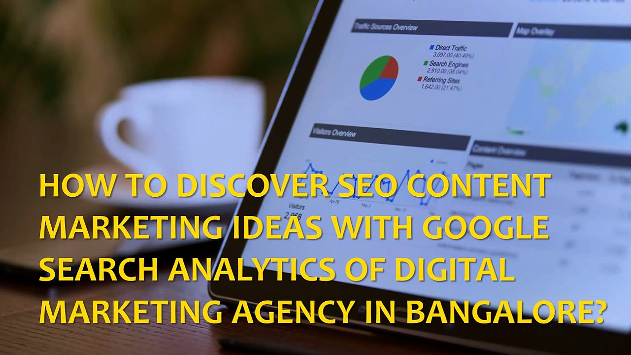 How to Discover SEO Content Marketing Ideas with Google Search Analytics of Digital Marketing Agency in Bangalore?