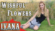 Ivana Raymonda - Wishful Flowers (Original Song & Official Music Video)