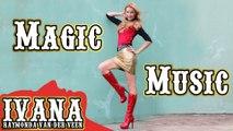 Ivana Raymonda - Magic Music (Original Song & Official Music Video) #Music #Ivana