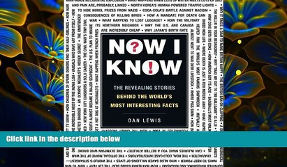 READ book Now I Know: The Revealing Stories Behind the World s Most Interesting Facts Dan Lewis
