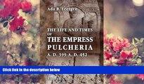 READ book The Life and Times of the Empress Pulcheria A.D. 399-A.D. 452 Ada B. Teetgen Trial Ebook