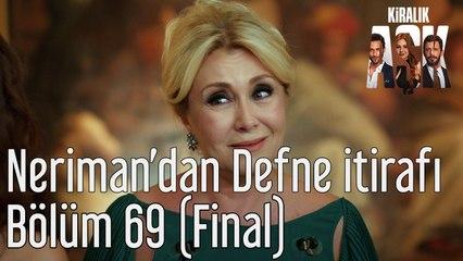 Kiralık Aşk 69. Bölüm (Final) Neriman'dan Defne İtirafı