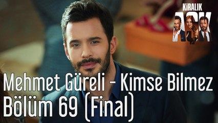 Kiralık Aşk 69. Bölüm (Final) Mehmet Güreli - Kimse Bilmez
