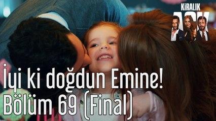 Kiralık Aşk 69. Bölüm (Final) İyi ki Doğdun Emine!