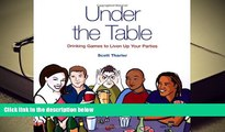 PDF [DOWNLOAD] Under the Table: Drinking Games to Liven Up Your Parties READ ONLINE