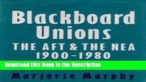 Read [PDF] Blackboard Unions: The AFT and the NEA, 1900-1980 Full Book