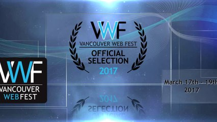 Vancouver Web Fest 2017 OFFICIAL SELECTIONS