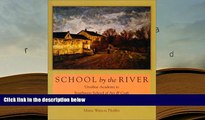 Read Online  School by the River: Ursuline Academy to Southwest School of Art   Craft, 1851-2001