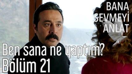 Bana Sevmeyi Anlat 21. Bölüm Ben Sana Ne Yaptım Leyla?