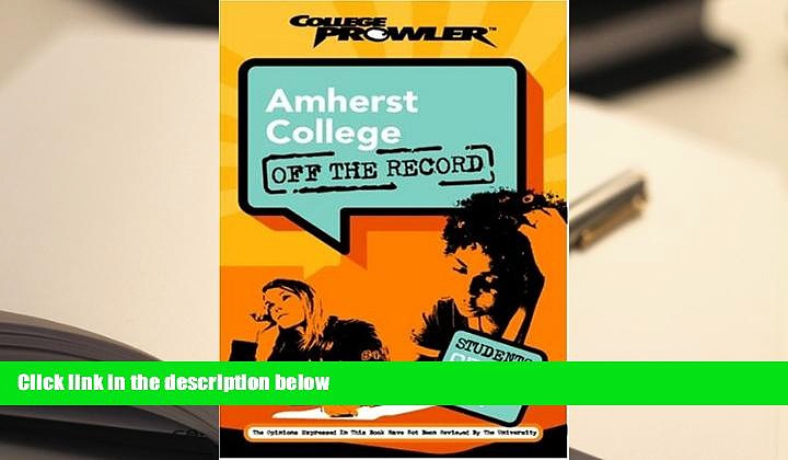 Free PDF Amherst College: Off the Record (College Prowler) (College Prowler: Amherst College Off