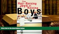 Read Online  Hair-Raising Joys of Raising Boys, The For Ipad
