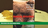 PDF Among Grizzlies: Living with Wild Bears in Alaska For Ipad