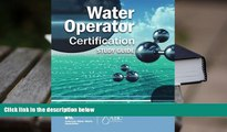 Read Online Water Operator Certification Study Guide: A Guide to Preparing for Water Treatment and