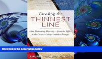 READ book Crossing the Thinnest Line: How Embracing Diversity—from the Office to the