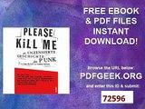 Please Kill Me Die unzensierte Geschichte des Punk Erzählt von Lou Reed, John Cale, Patti Smith, Iggy Pop, Debbie...
