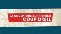 MOOC Une brève histoire de l'art, La sculpture au premier coup d'œil