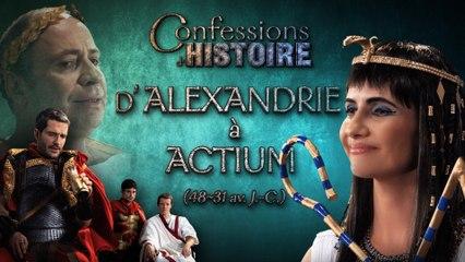 D'Alexandrie à Actium - Confessions d'Histoire - Cléopâtre, Jules César, Marc Antoine, Octave