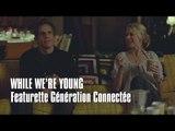 WHILE WE'RE YOUNG - FEATURETTE GENERATION CONNECTEE - Ben Stiller, Naomi Watts, Amanda Seyfried