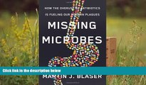 Download [PDF]  Missing Microbes: How the Overuse of Antibiotics Is Fueling Our Modern Plagues