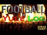 Football vs Yule Log: a SKETCH by UCB's Sneak Thief