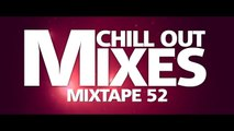Chill Out Mixes MIXTAPE 52 Audio Mix