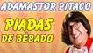 Adamastor Pitaco - Piadas De Bêbado - Piadas Curtas E Engraçadas - Adamastor Pitaco Melos