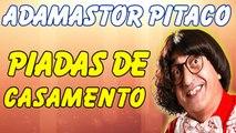 Adamastor Pitaco - Piadas De Casamento - Piadas Muito Engraçadas - Adamastor Pitaco Piadas