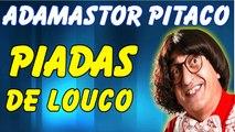 Adamastor Pitaco - Piadas De Louco - Piadas Muito Engraçadas - Adamastor Pitaco Melos