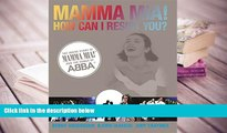 Read Online  Mamma Mia! How Can I Resist You?: The Inside Story of Mamma Mia! and the Songs of