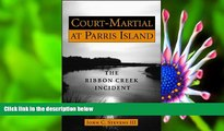 FREE [DOWNLOAD] Court-Martial at Parris Island: The Ribbon Creek Incident John C., III Stevens For