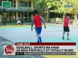 24 Oras: Goalball, sports na para sa mga partially at totally blind