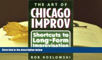 Read Online  The Art of Chicago Improv: Short Cuts to Long-Form Improvisation Full Book