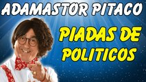 ✌ ☑ Piadas Adamastor Pitaco - Piadas De Político - Piadas Rapidas - Adamastor Pitaco Piadas