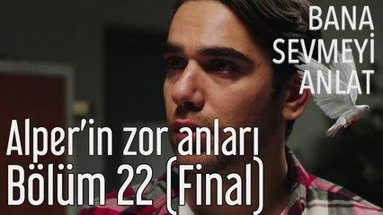 Bana Sevmeyi Anlat 22. Bölüm (Final) Alper'in Zor Anları