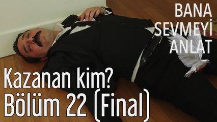 Bana Sevmeyi Anlat 22. Bölüm (Final) Kazanan Kim?