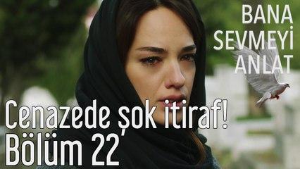 Bana Sevmeyi Anlat 22. Bölüm (Final) Cenazede Şok İtiraf!