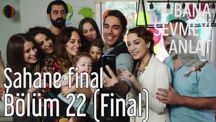 Bana Sevmeyi Anlat 22. Bölüm (Final) Şahane Final