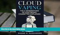 PDF [DOWNLOAD] Cloud Vaping - The 4 Generations of Electronic Cigarettes Explained: What s Good