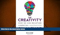 PDF [DOWNLOAD] The Creativity Challenge: How We Can Recapture American Innovation KH Kim