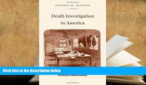 PDF [FREE] DOWNLOAD  Death Investigation in America: Coroners, Medical Examiners, and the Pursuit