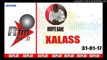 REPLAY AUDIO - XALASS - Pr : NDOYE BANE et DJ BOUB'S - 31 Janvier 2017