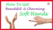 Simple Recipe for Charming and Soft Hands | Natural Home Remedies for Soft Hands |