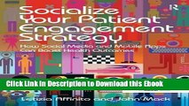 Full Book Download Socialize Your Patient Engagement Strategy: How Social Media and Mobile Apps