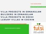 Villa Projects in Ernakulam-Builders in Ernakulam-Villa Projects in Kochi-Luxury Villas in Cochin
