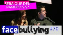 Facebullying #70 - SERÁ QUE DEU NAMORO_ (SJC SP)