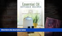 Read Book Essential Oil Diffuser Recipes: 100+ of the best aromatherapy blends for home, health,